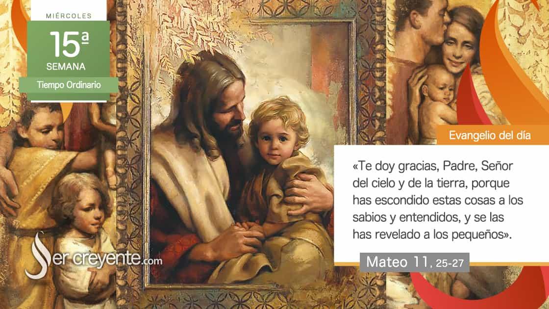 miercoles 15 xv tiempo ordinario te doy gracias padre señor del cielo y de la tierra